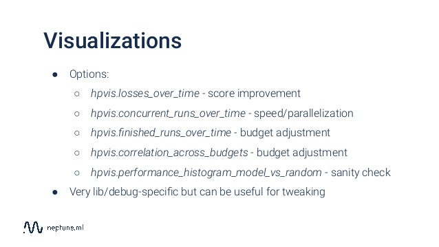 Visualizations ● Options: ○ hpvis.losses_over_time - score improvement ○ hpvis.concurrent_runs_over_time - speed/paralleli...