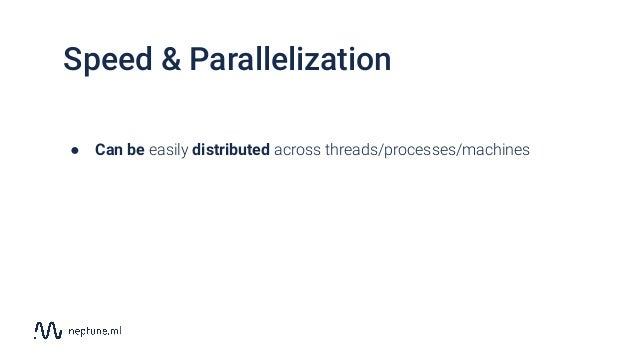 Speed & Parallelization ● Can be easily distributed across threads/processes/machines