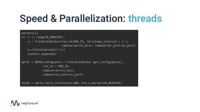 Speed & Parallelization: threads workers=[] for i in range(N_WORKERS): w = TrainEvalWorker(run_id=RUN_ID, id=isleep_interv...