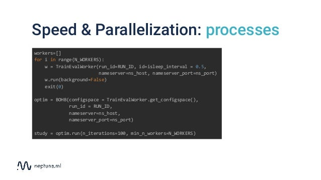 Speed & Parallelization: processes workers=[] for i in range(N_WORKERS): w = TrainEvalWorker(run_id=RUN_ID, id=isleep_inte...