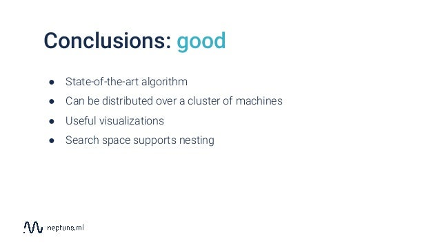 Conclusions: good ● State-of-the-art algorithm ● Can be distributed over a cluster of machines ● Useful visualizations ● S...