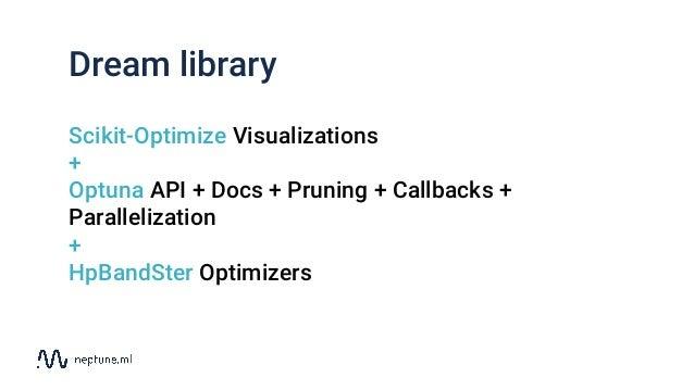 Dream library Scikit-Optimize Visualizations + Optuna API + Docs + Pruning + Callbacks + Parallelization + HpBandSter Opti...