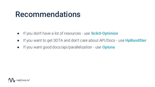 ● If you don't have a lot of resources - use Scikit-Optimize ● If you want to get SOTA and don't care about API/Docs - use...