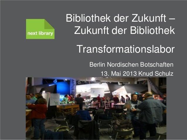 Knud SchulzCitizens and Library ServicesBibliothek der Zukunft –Zukunft der BibliothekTransformationslaborBerlin Nordische...