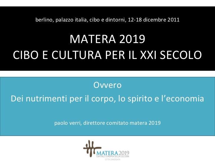 berlino, palazzo italia, cibo e dintorni, 12-18 dicembre 2011 MATERA 2019 CIBO E CULTURA PER IL XXI SECOLO Ovvero Dei nutr...