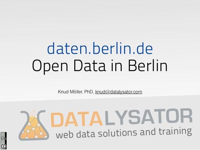 daten.berlin.deOpen Data in Berlin   Knud Möller, PhD, knud@datalysator.com             S t OR         LYns aAdTraining  D...