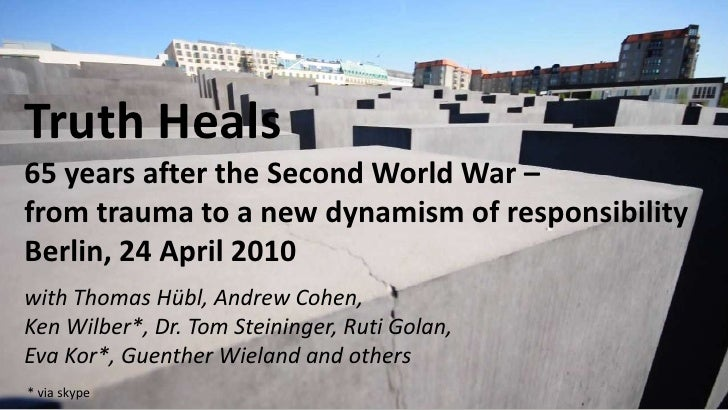 Truth Heals65 years after the Second World War – from the trauma to a new strength of responsibilityBerlin, 24 April 2010 ...