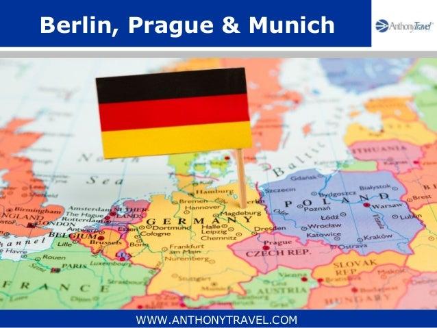 Berlin, Prague & Munich       WWW.ANTHONYTRAVEL.COM