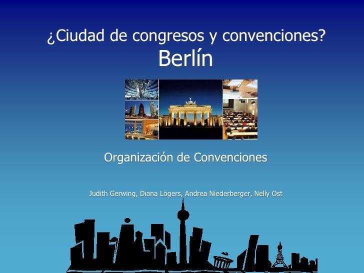 ¿Ciudad de congresos y convenciones?                           Berlín             Organización de Convenciones       Judit...