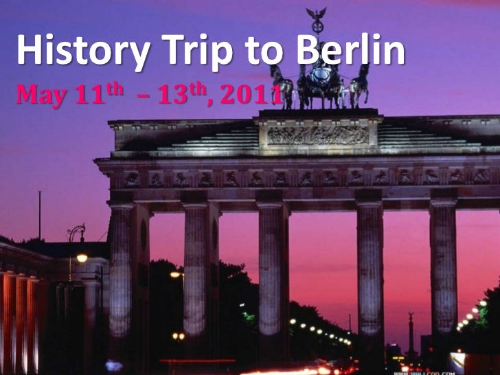 History Trip to Berlin<br />May 11th  – 13th, 2011<br />