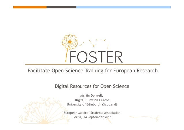 Facilitate Open Science Training for European Research Digital Resources for Open Science Martin Donnelly Digital Curation...