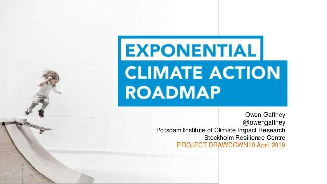 Owen Gaffney @owengaffney Potsdam Institute of Climate Impact Research Stockholm Resilience Centre PROJECT DRAWDOWN10 Apri...