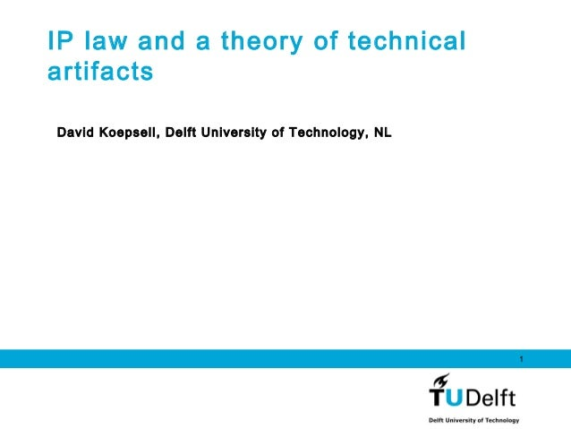 1 IP law and a theory of technical artifacts David Koepsell, Delft University of Technology, NL