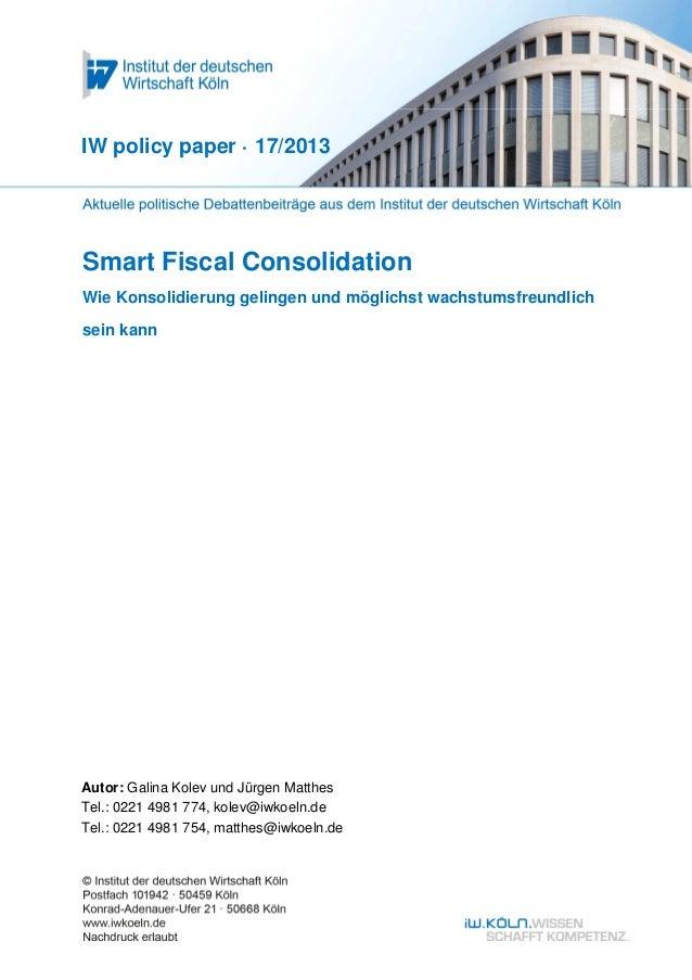 1 Smart Fiscal Consolidation Wie Konsolidierung gelingen und möglichst wachstumsfreundlich sein kann IW policy paper · 17/...