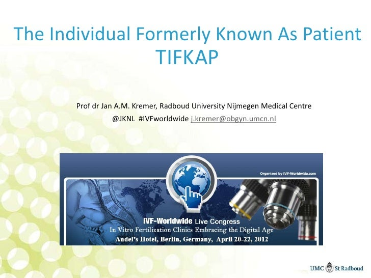 The Individual Formerly Known As Patient                             TIFKAP       Prof dr Jan A.M. Kremer, Radboud Univers...