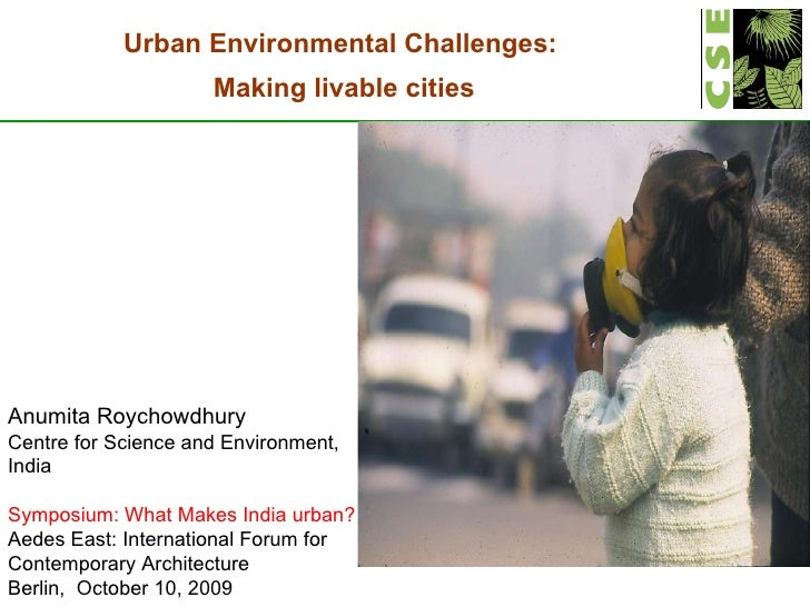 Anumita Roychowdhury Centre for Science and Environment, India Symposium: What Makes India urban? Aedes East: Internationa...