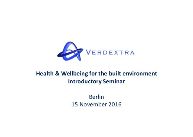 Health & Wellbeing for the built environment Introductory Seminar Berlin 15 November 2016