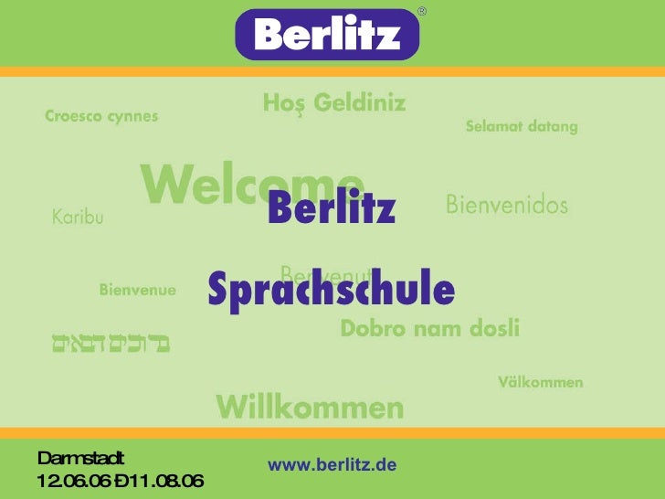 Berlitz Sprachschule <ul><ul><li>Darmstadt </li></ul></ul><ul><ul><li>12.06.06 – 11.08.06 </li></ul></ul>