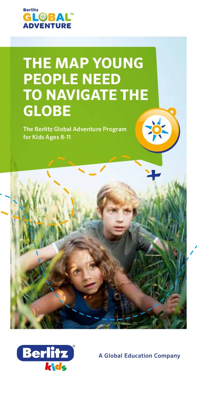 THE MAP YOUNG PEOPLE NEED TO NAVIGATE THE GLOBE The Berlitz Global Adventure Program for Kids Ages 8-11