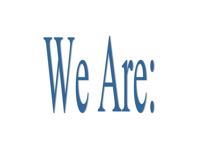 We Are:
