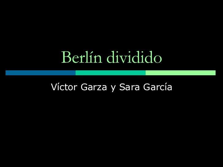 Berlín dividido Víctor Garza y Sara García