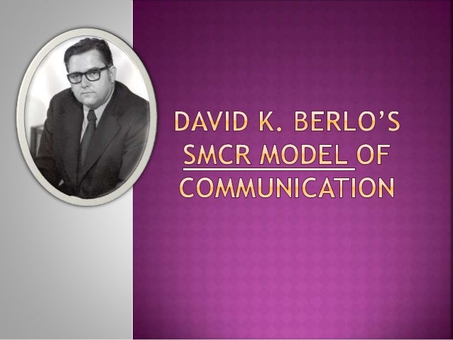 berlo s smcr model of communication The smcr model of communication the smcr model was proposed by an american expert in the field of communication d berlos in 1960, it is called by its elements.