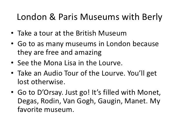 London & Paris Museums with Berly<br />Take a tour at the British Museum <br />Go to as many museums in London because the...