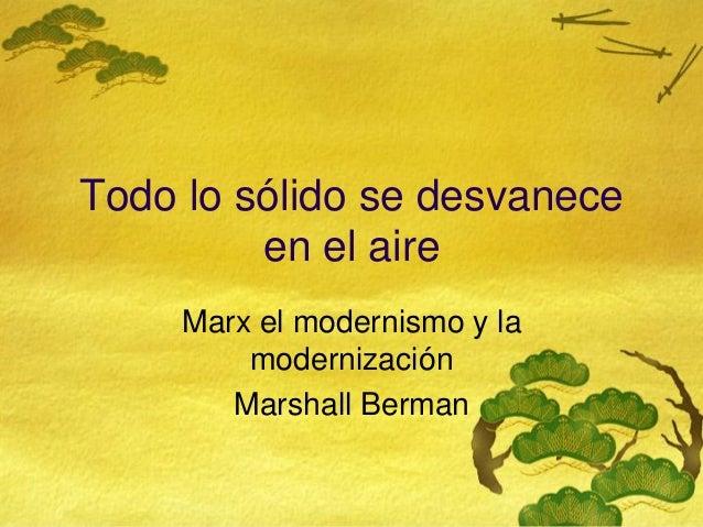 Todo lo sólido se desvaneceen el aireMarx el modernismo y lamodernizaciónMarshall Berman
