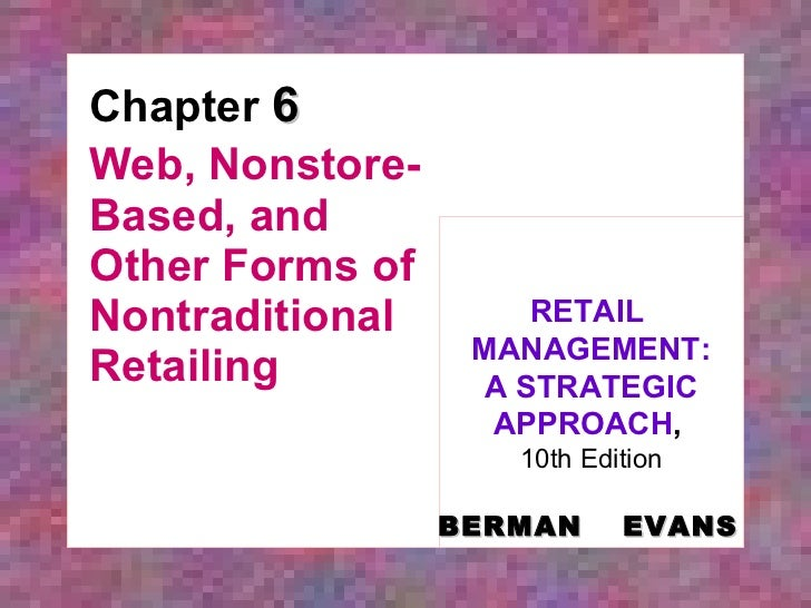 Chapter  6 Web, Nonstore-Based, and Other Forms of Nontraditional Retailing RETAIL  MANAGEMENT: A STRATEGIC APPROACH ,   1...