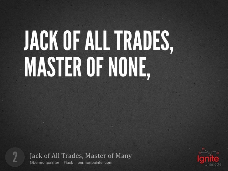 jack of all trades master of none essay Your 3 5mm headphones and their traditional headphone jack were out division of labour (part 1) 20 07 2017 how elon musk learns faster and better than jack of all trades master of none.