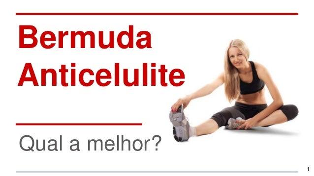 Bermuda Anticelulite Qual a melhor? 1