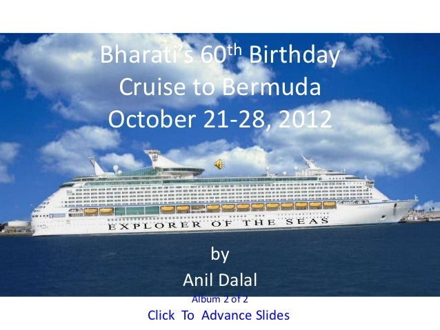Bharati's 60th Birthday  Cruise to Bermuda October 21-28, 2012            by         Anil Dalal           Album 2 of 2    ...