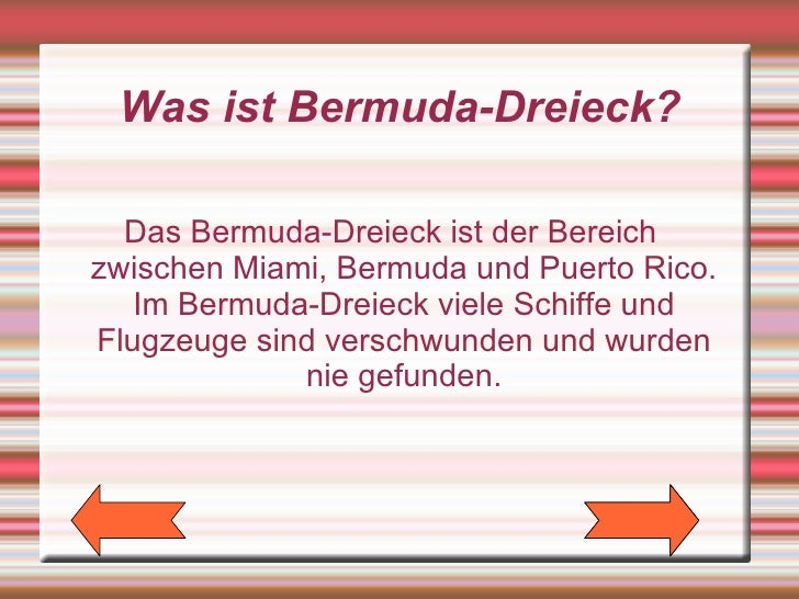 Was ist Bermuda-Dreieck?  Das Bermuda-Dreieck ist der Bereichzwischen Miami, Bermuda und Puerto Rico.   Im Bermuda-Dreieck...