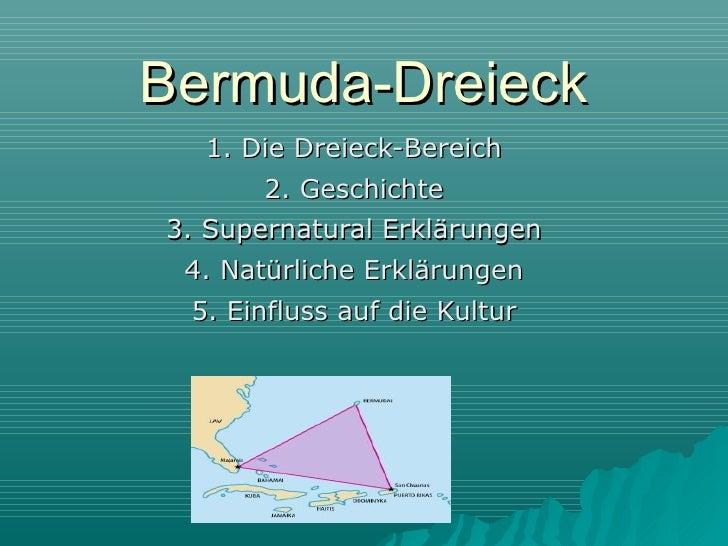 Bermuda-Dreieck  1. Die Dreieck-Bereich      2. Geschichte3. Supernatural Erklärungen 4. Natürliche Erklärungen 5. Einflus...