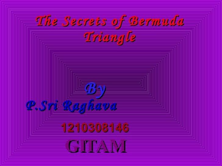 The Secrets of Bermuda Triangle By P.Sri Raghava   1210308146 GITAM