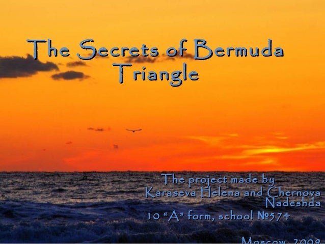 The Secrets of BermudaThe Secrets of Bermuda TriangleTriangle The project made byThe project made by Karaseva Helena and C...