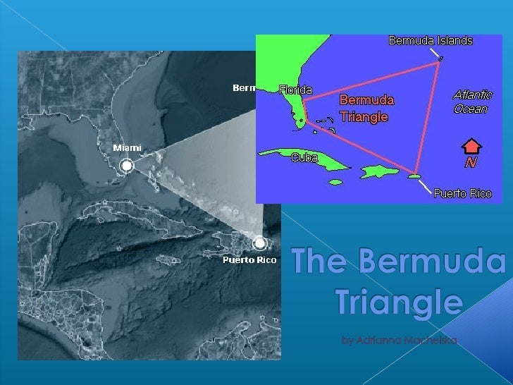     The Bermuda Triangle is the common name of    the Atlantic area, in the vicinity of Bermuda. By    the enthusiasts of...