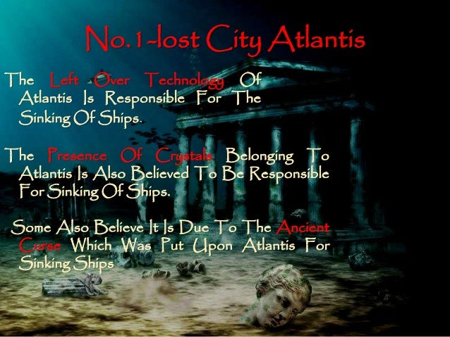 the mystery in the disappearance of the city of atlantis Atlantis, a likely mythical  prehistoric city in coastal spain a suspicious undersea rock formation in the bahamas—that might be a source of the atlantis story.