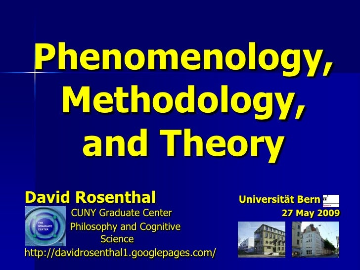 Phenomenology,  Methodology,   and TheoryDavid Rosenthal                           Universität Bern          CUNY Graduate...