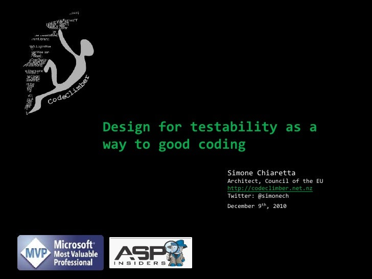 Design for testability as a way to good coding<br />Simone ChiarettaArchitect, Council of the EU<br />http://codeclimber.n...