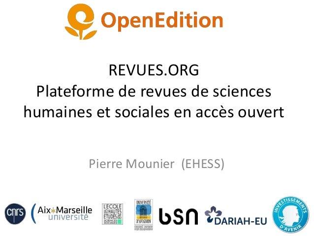 REVUES.ORG Plateforme de revues de sciences humaines et sociales en accès ouvert Pierre Mounier (EHESS)