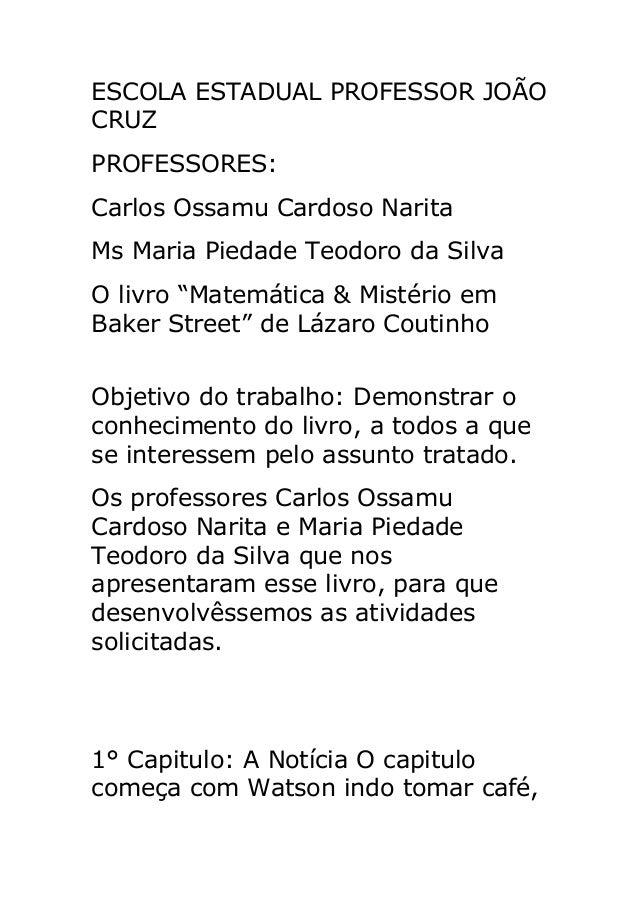 """ESCOLA ESTADUAL PROFESSOR JOÃO CRUZ PROFESSORES: Carlos Ossamu Cardoso Narita Ms Maria Piedade Teodoro da Silva O livro """"M..."""