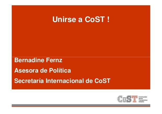 Unirse a CoST !  Bernadine Fernz Asesora de Política Secretaría Internacional de CoST