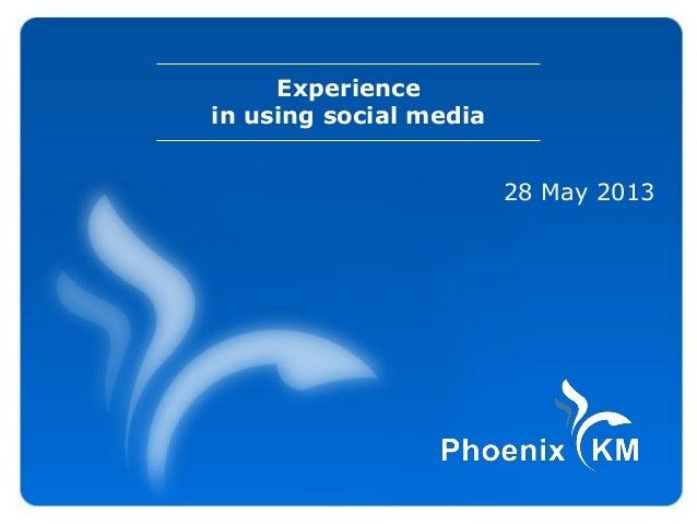 Experiencein using social media28 May 2013