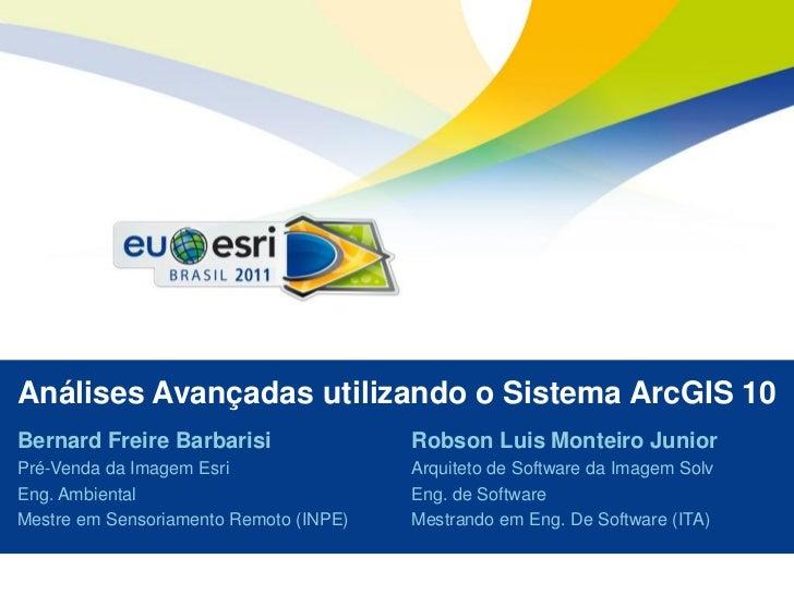 Seu logo aqui!Análises Avançadas utilizando o Sistema ArcGIS 10Bernard Freire Barbarisi                Robson Luis Monteir...