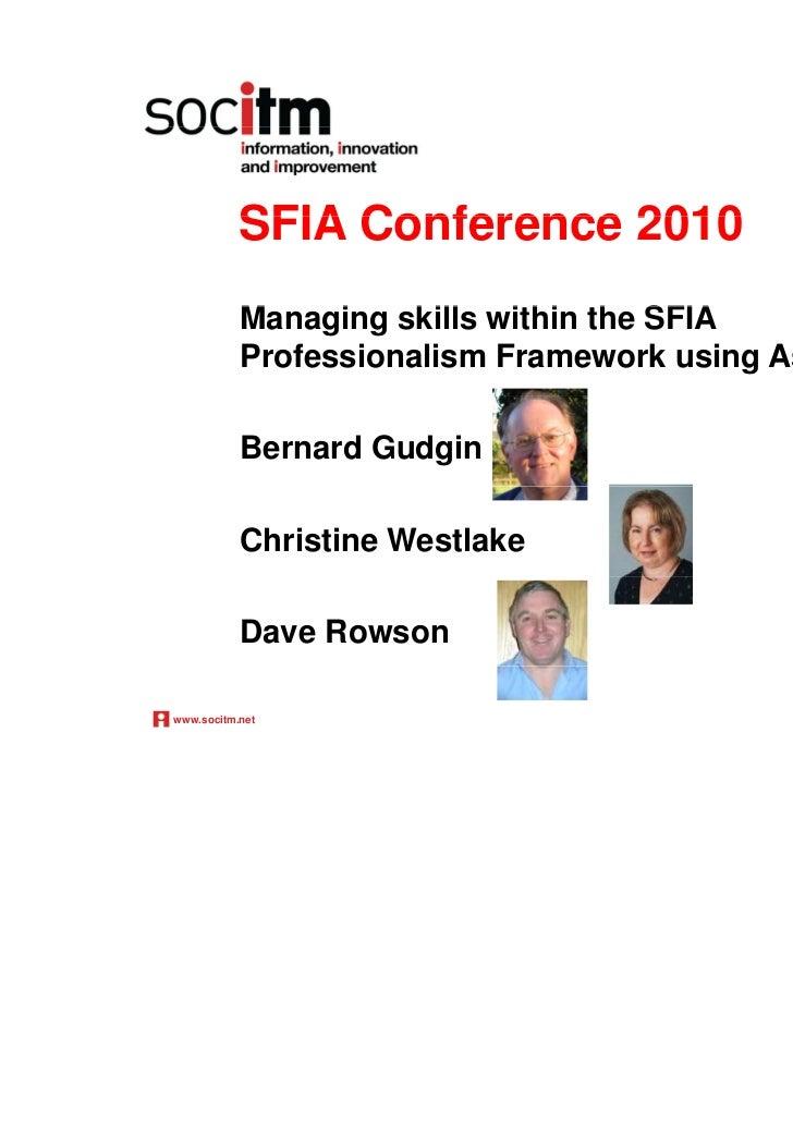 SFIA Conference 2010           Managing skills within the SFIA           M     i    kill  ithi th           Professionalis...