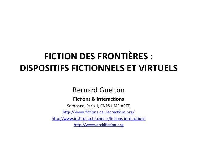 FICTION  DES  FRONTIÈRES  :     DISPOSITIFS  FICTIONNELS  ET  VIRTUELS     Bernard  Guelton   Fi...