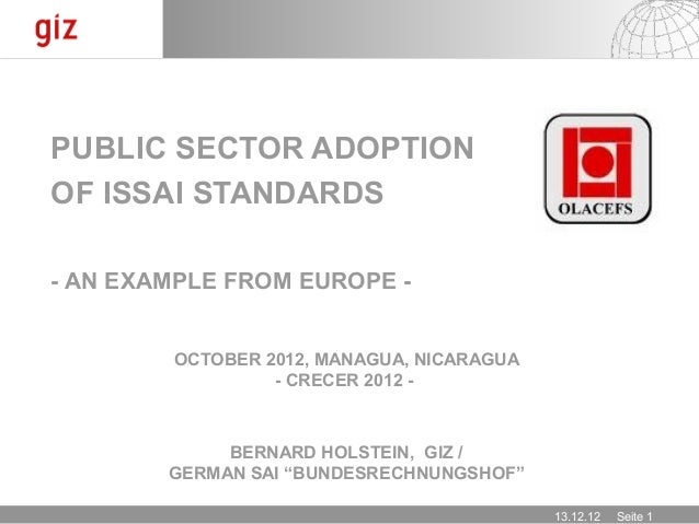 PUBLIC SECTOR ADOPTIONOF ISSAI STANDARDS- AN EXAMPLE FROM EUROPE -        OCTOBER 2012, MANAGUA, NICARAGUA                ...
