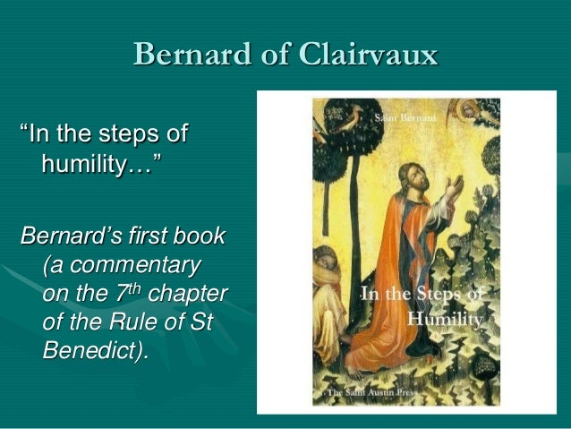 """Bernard of Clairvaux """"In the steps of humility…"""" Bernard's first book (a commentary on the 7th chapter of the Rule of St B..."""