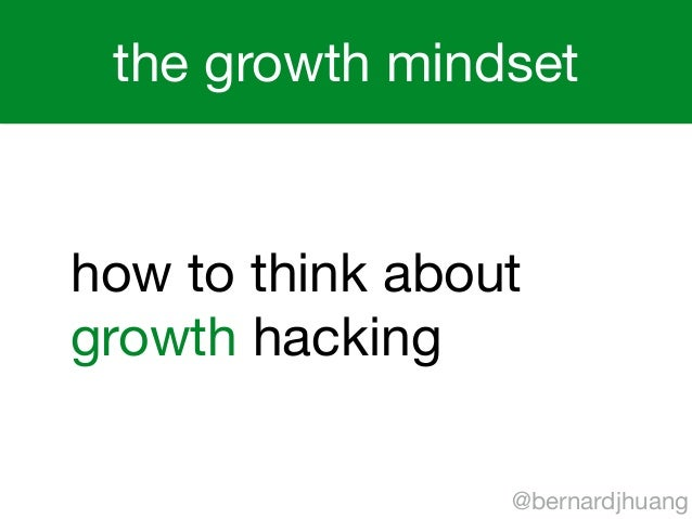 the growth mindset  how to think about  growth hacking  @bernardjhuang